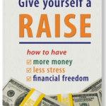 Give Yourself a Raise: How To Have More Money, Less Stress, and Financial Freedom (Book Review)